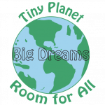 Tiny Planet, Big Dreams, Room For All